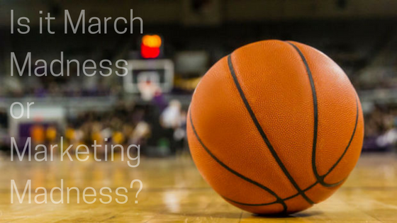 Is It March Madness or Marketing Madness?