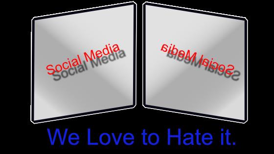 Social Media...We Love to Hate it